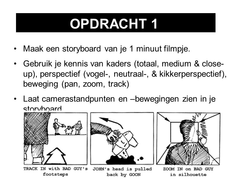 OPDRACHT 1 Maak een storyboard van je 1 minuut filmpje.