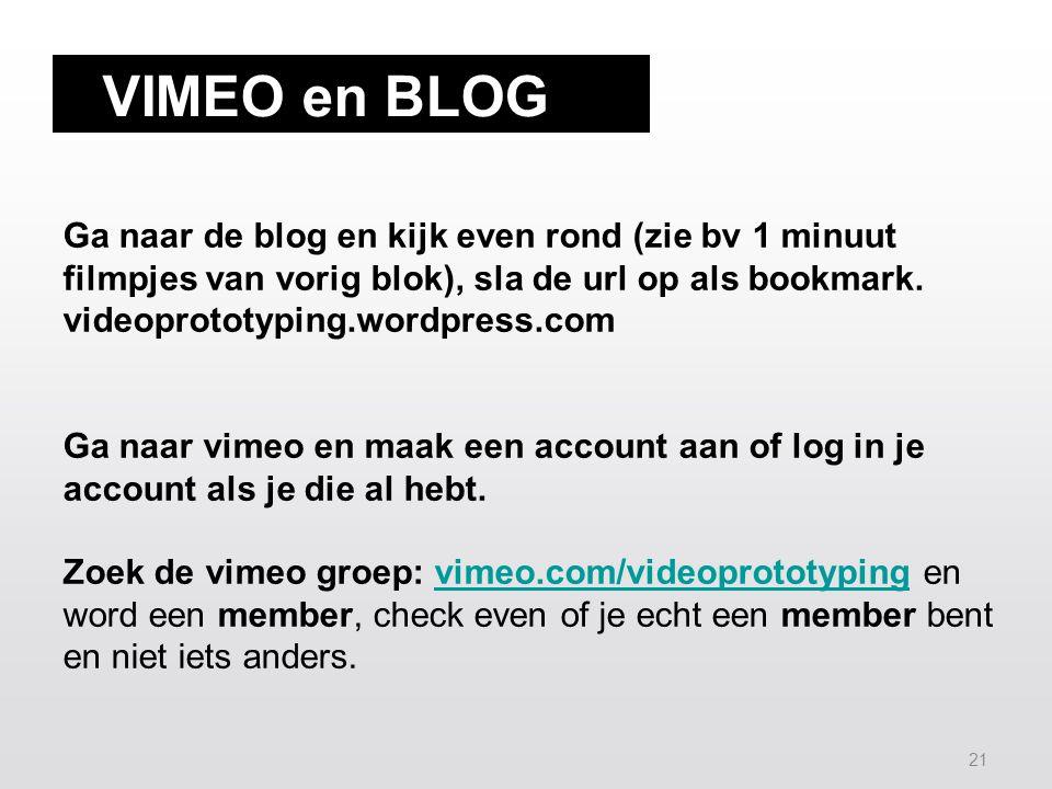 21 VIMEO en BLOG Ga naar de blog en kijk even rond (zie bv 1 minuut filmpjes van vorig blok), sla de url op als bookmark.