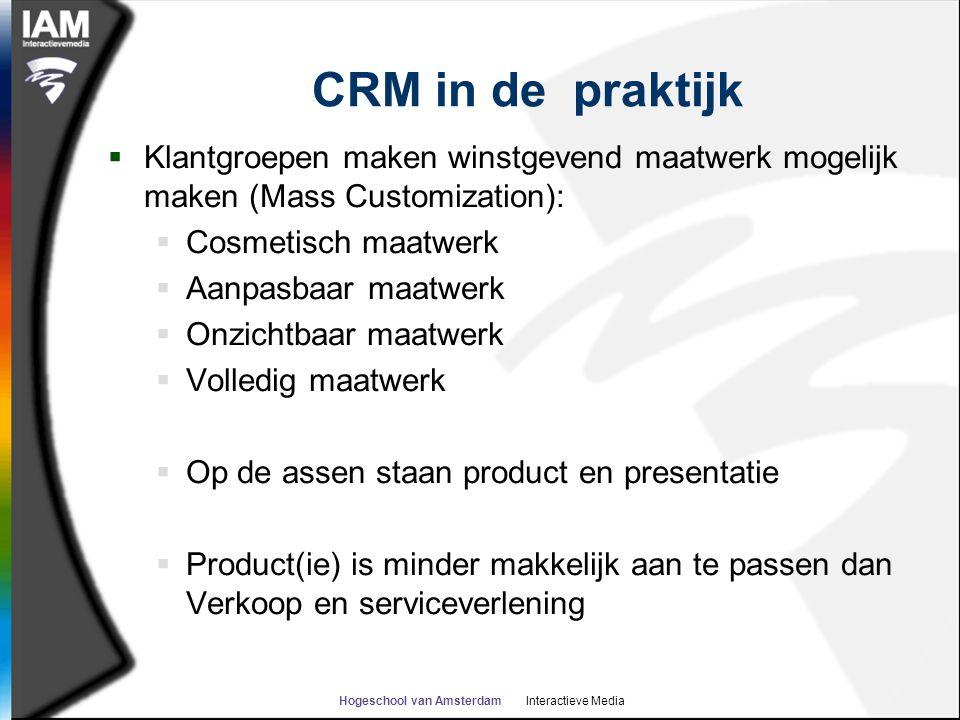 Hogeschool van Amsterdam Interactieve Media CRM in de praktijk  Klantgroepen maken winstgevend maatwerk mogelijk maken (Mass Customization):  Cosmet