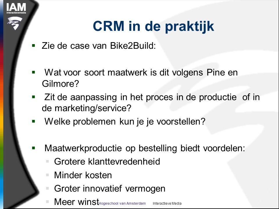 Hogeschool van Amsterdam Interactieve Media CRM in de praktijk  Zie de case van Bike2Build:  Wat voor soort maatwerk is dit volgens Pine en Gilmore.