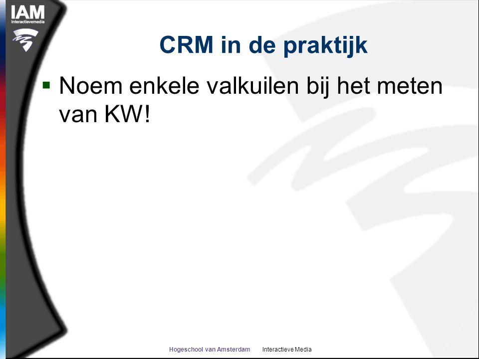 Hogeschool van Amsterdam Interactieve Media CRM in de praktijk  Noem enkele valkuilen bij het meten van KW!