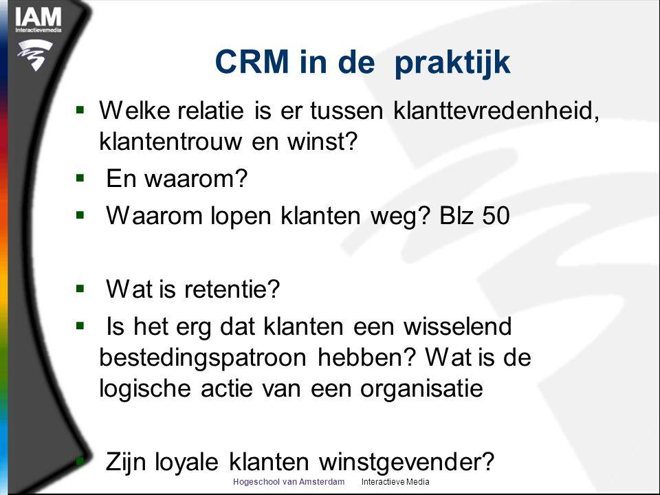 Hogeschool van Amsterdam Interactieve Media CRM in de praktijk  Welke relatie is er tussen klanttevredenheid, klantentrouw en winst?  En waarom?  W