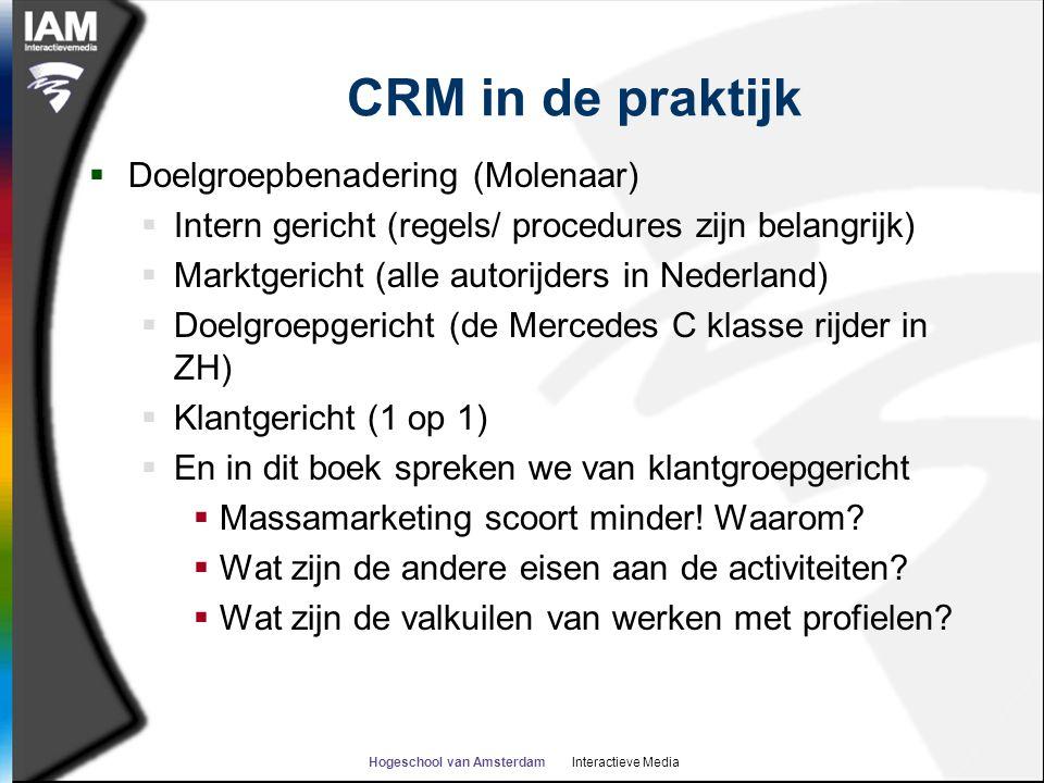 Hogeschool van Amsterdam Interactieve Media CRM in de praktijk  Doelgroepbenadering (Molenaar)  Intern gericht (regels/ procedures zijn belangrijk)
