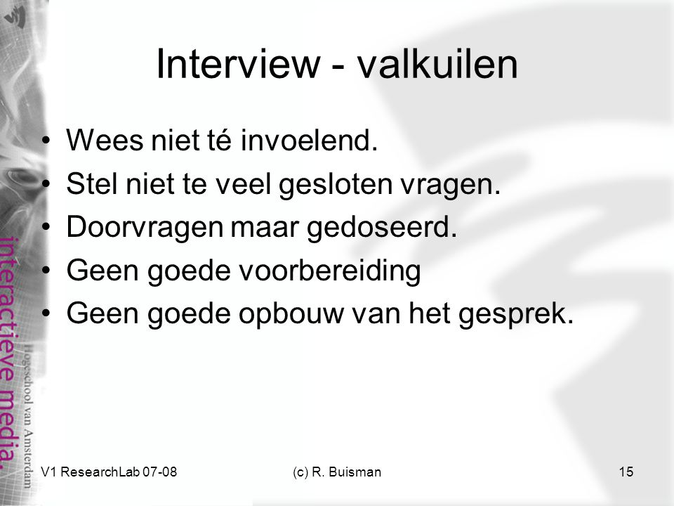 V1 ResearchLab 07-08(c) R.Buisman15 Interview - valkuilen Wees niet té invoelend.