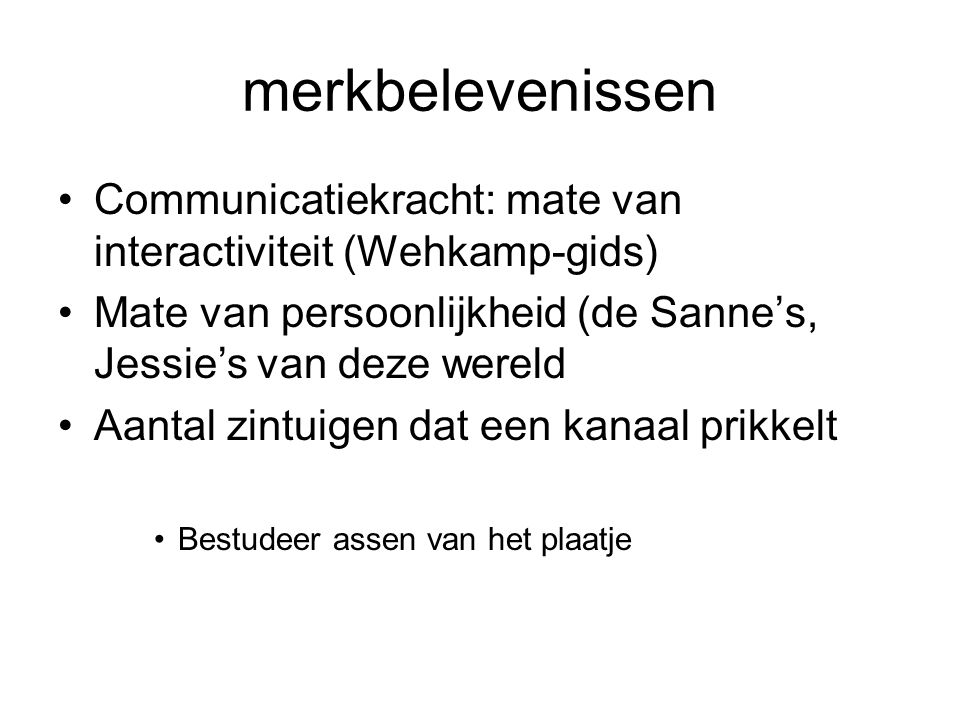 merkbelevenissen Communicatiekracht: mate van interactiviteit (Wehkamp-gids) Mate van persoonlijkheid (de Sanne's, Jessie's van deze wereld Aantal zin