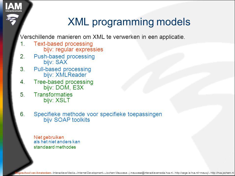 Hogeschool van Amsterdam - Interactieve Media – Internet Development – Jochem Meuwese - j.meuwese@interactievemedia.hva.nl - http://oege.ie.hva.nl/~meuwj/ - http://hva.jochem.nl XML programming models Verschillende manieren om XML te verwerken in een applicatie.