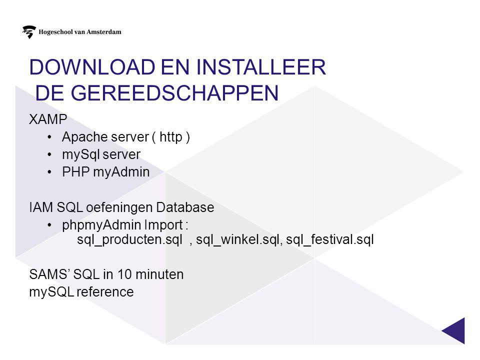 DOWNLOAD EN INSTALLEER DE GEREEDSCHAPPEN XAMP Apache server ( http ) mySql server PHP myAdmin IAM SQL oefeningen Database phpmyAdmin Import : sql_prod