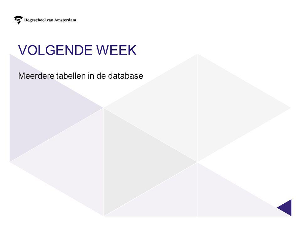 VOLGENDE WEEK Meerdere tabellen in de database