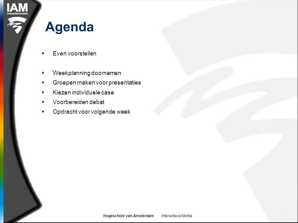 Hogeschool van Amsterdam Interactieve Media Agenda  Even voorstellen  Weekplanning doornemen  Groepen maken voor presentaties  Kiezen individuele