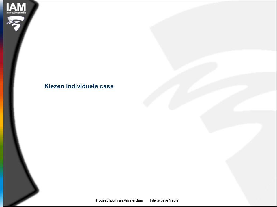 Hogeschool van Amsterdam Interactieve Media Kiezen individuele case