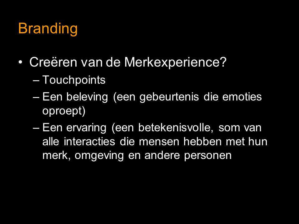 Branding Creëren van de Merkexperience? –Touchpoints –Een beleving (een gebeurtenis die emoties oproept) –Een ervaring (een betekenisvolle, som van al