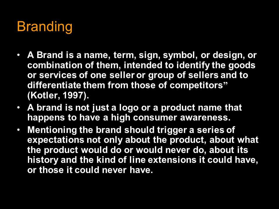Branding A Brand is a name, term, sign, symbol, or design, or combination of them, intended to identify the goods or services of one seller or group o