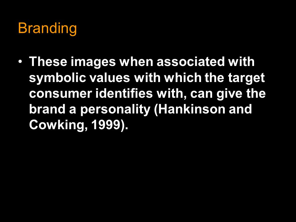 Branding These images when associated with symbolic values with which the target consumer identifies with, can give the brand a personality (Hankinson