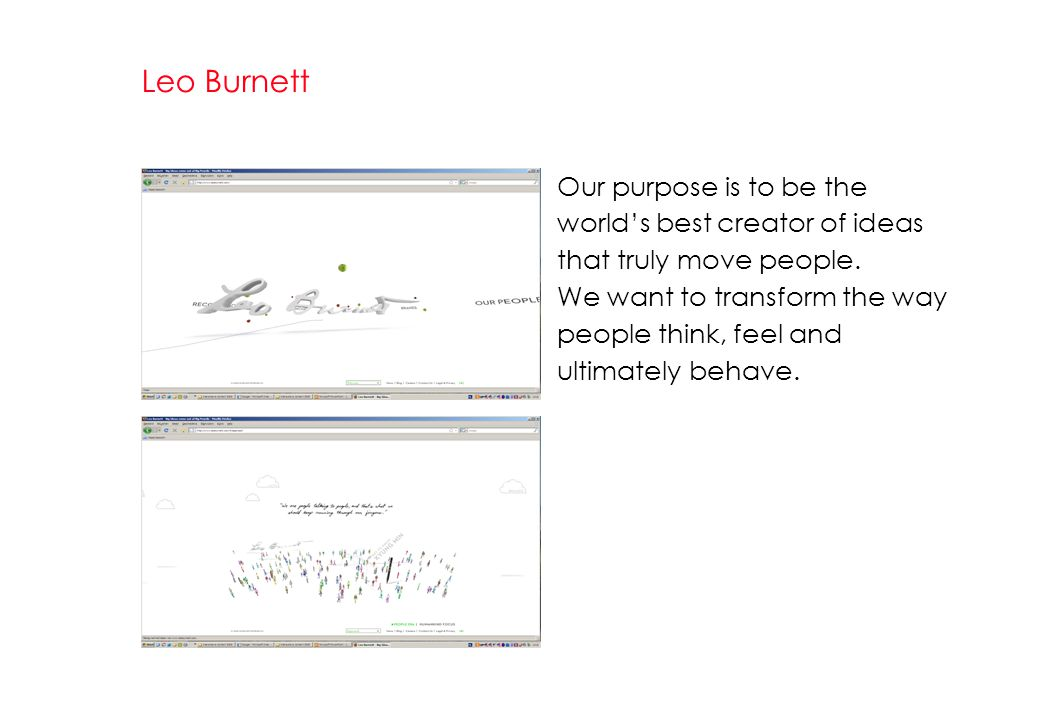 Leo Burnett Our purpose is to be the world's best creator of ideas that truly move people.