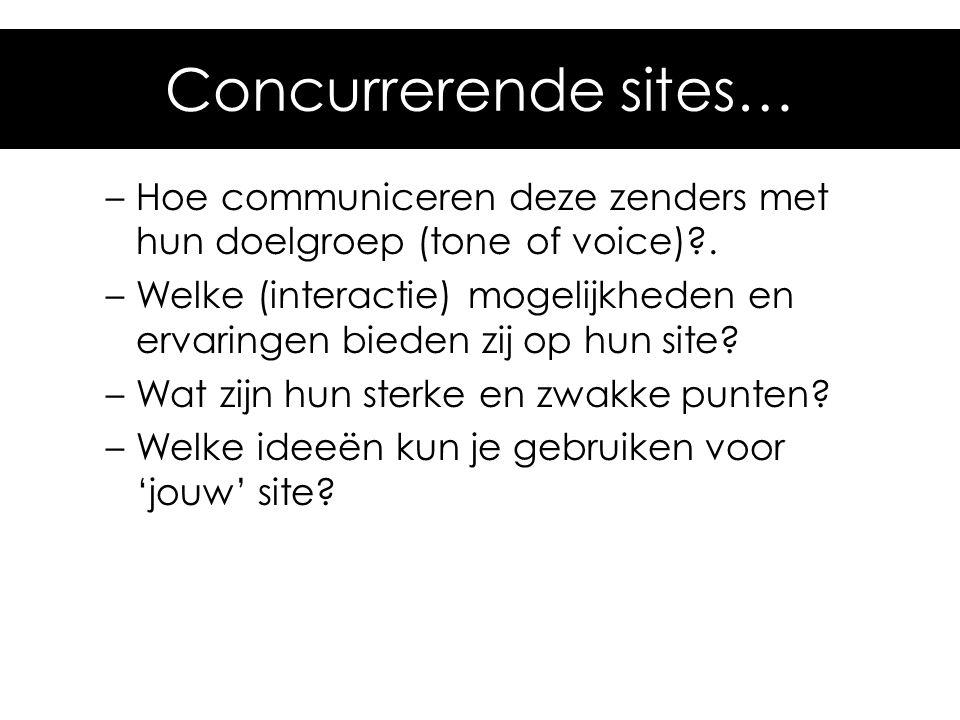 Concurrerende sites… –Hoe communiceren deze zenders met hun doelgroep (tone of voice)?. –Welke (interactie) mogelijkheden en ervaringen bieden zij op