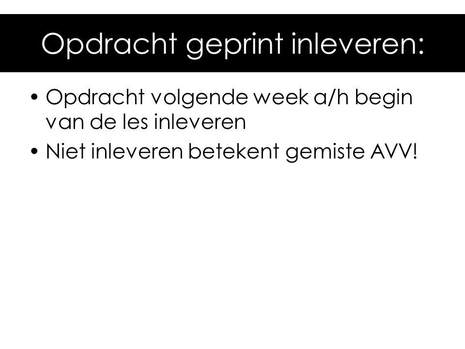 Opdracht volgende week a/h begin van de les inleveren Niet inleveren betekent gemiste AVV! Opdracht geprint inleveren: