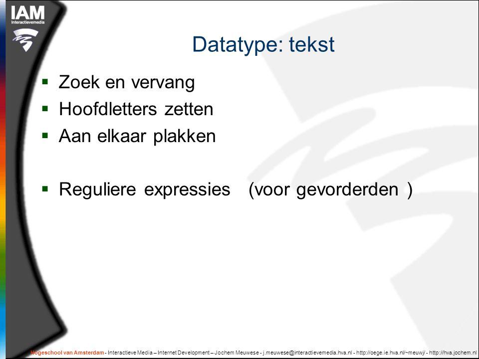 Datatype: tekst  Zoek en vervang  Hoofdletters zetten  Aan elkaar plakken  Reguliere expressies (voor gevorderden ) Hogeschool van Amsterdam - Int