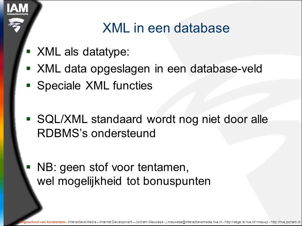 XML in een database  XML als datatype:  XML data opgeslagen in een database-veld  Speciale XML functies  SQL/XML standaard wordt nog niet door all