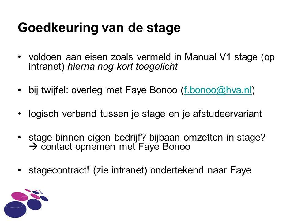 Goedkeuring van de stage voldoen aan eisen zoals vermeld in Manual V1 stage (op intranet) hierna nog kort toegelicht bij twijfel: overleg met Faye Bonoo (f.bonoo@hva.nl)f.bonoo@hva.nl logisch verband tussen je stage en je afstudeervariant stage binnen eigen bedrijf.