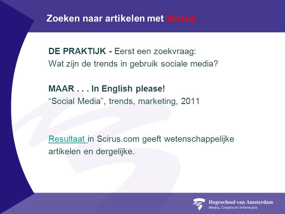 """Zoeken naar artikelen met Scirus DE PRAKTIJK - Eerst een zoekvraag: Wat zijn de trends in gebruik sociale media? MAAR... In English please! """"Social Me"""