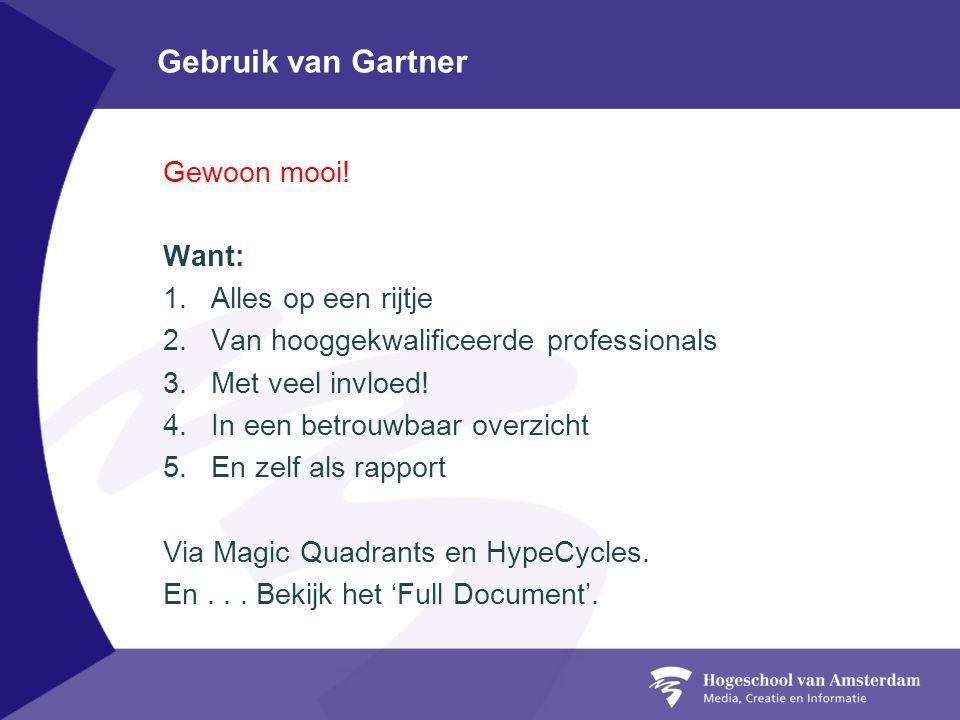 Gebruik van Gartner Gewoon mooi! Want: 1.Alles op een rijtje 2.Van hooggekwalificeerde professionals 3.Met veel invloed! 4.In een betrouwbaar overzich