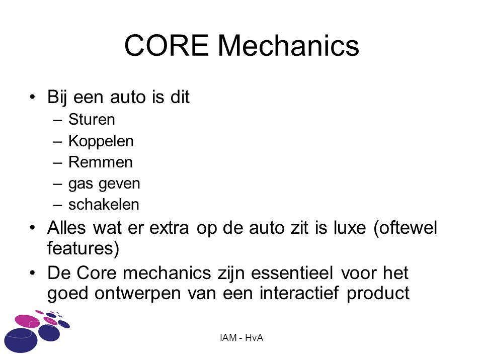 IAM - HvA Level mechanics Een auto heeft een plek nodig om te rijden Er wordt een omgeving gecreëerd waarbinnen de core mechanics kunnen worden toegepast Per omgeving kunnen de regels en situaties verschillen Binnen levels wordt dus het beoogde gedrag en effect gemanipuleerd