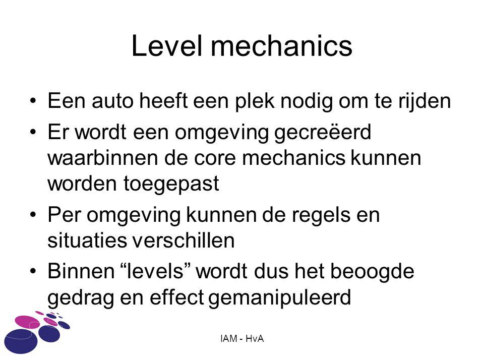 IAM - HvA Level mechanics Een auto heeft een plek nodig om te rijden Er wordt een omgeving gecreëerd waarbinnen de core mechanics kunnen worden toegep