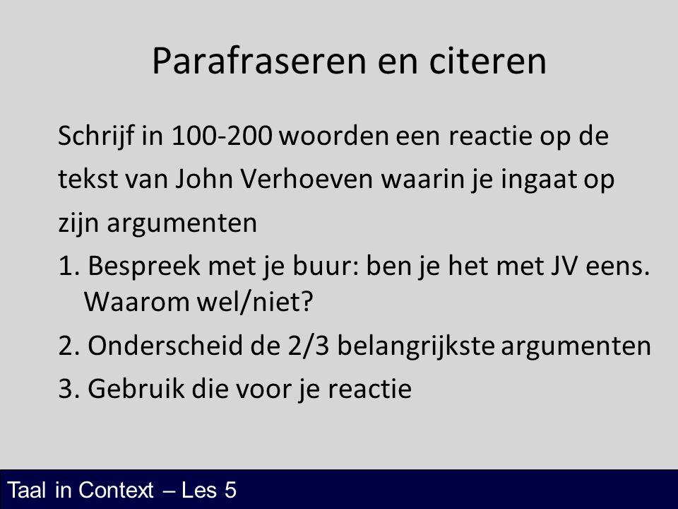 Taal in Context – Les 5 Parafraseren en citeren Schrijf in 100-200 woorden een reactie op de tekst van John Verhoeven waarin je ingaat op zijn argumen