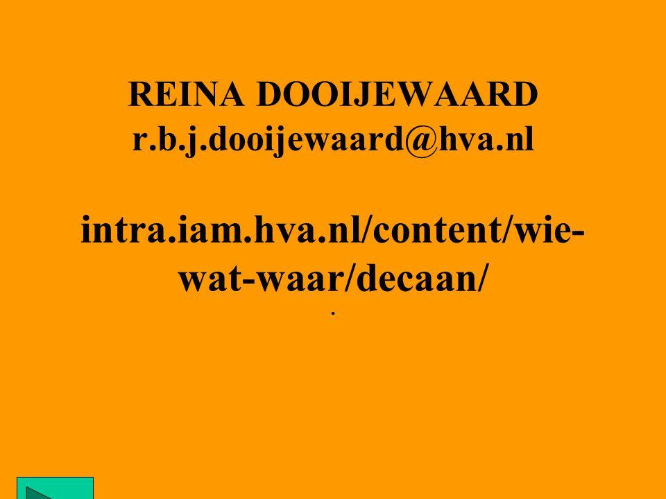 REINA DOOIJEWAARD r.b.j.dooijewaard@hva.nl intra.iam.hva.nl/content/wie- wat-waar/decaan/.