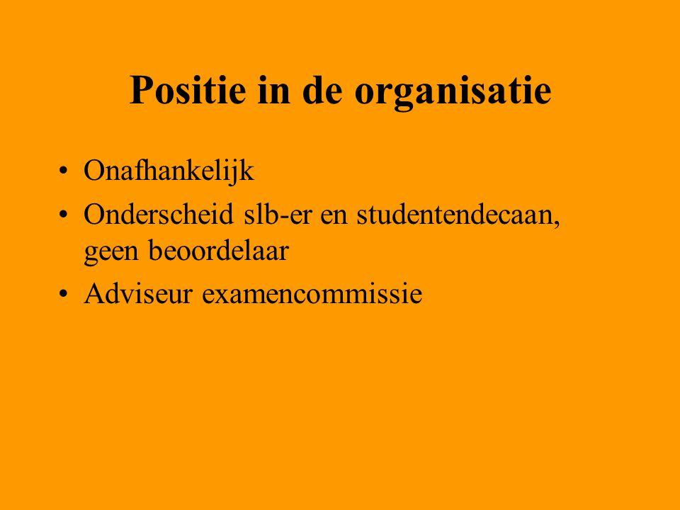 Positie in de organisatie Onafhankelijk Onderscheid slb-er en studentendecaan, geen beoordelaar Adviseur examencommissie