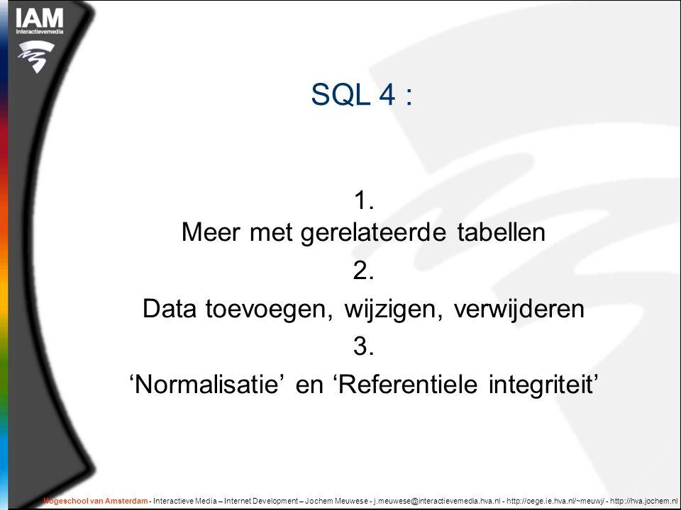 Hogeschool van Amsterdam - Interactieve Media – Internet Development – Jochem Meuwese - j.meuwese@interactievemedia.hva.nl - http://oege.ie.hva.nl/~meuwj/ - http://hva.jochem.nl SQL 4 : 1.