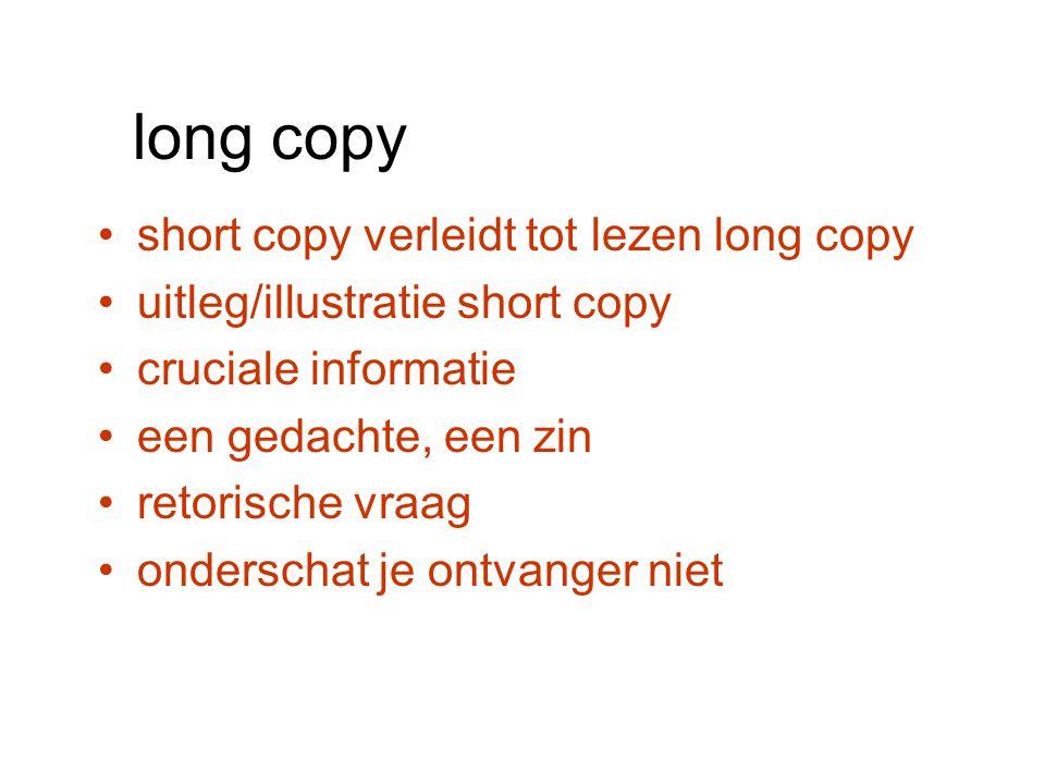 long copy short copy verleidt tot lezen long copy uitleg/illustratie short copy cruciale informatie een gedachte, een zin retorische vraag onderschat je ontvanger niet