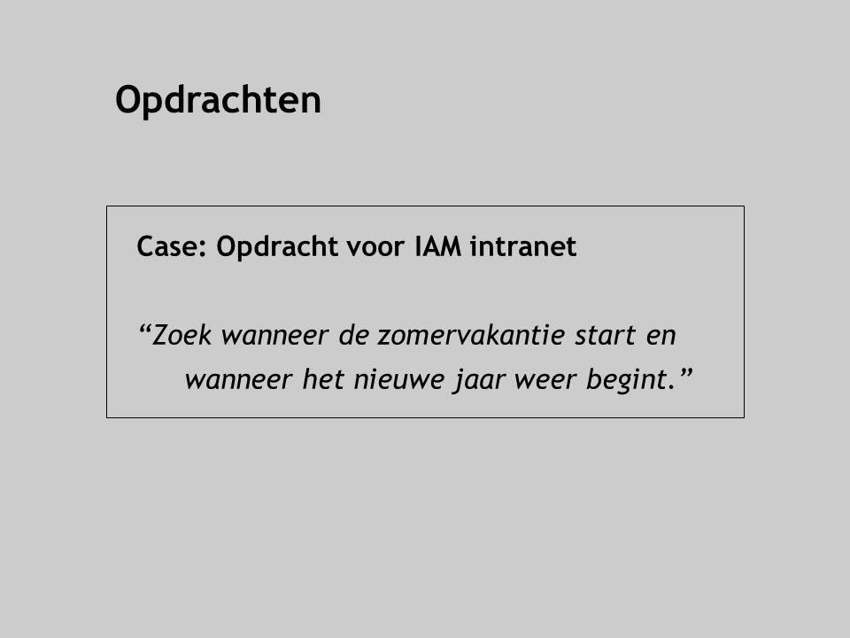 """Opdrachten Case: Opdracht voor IAM intranet """"Zoek wanneer de zomervakantie start en wanneer het nieuwe jaar weer begint."""""""