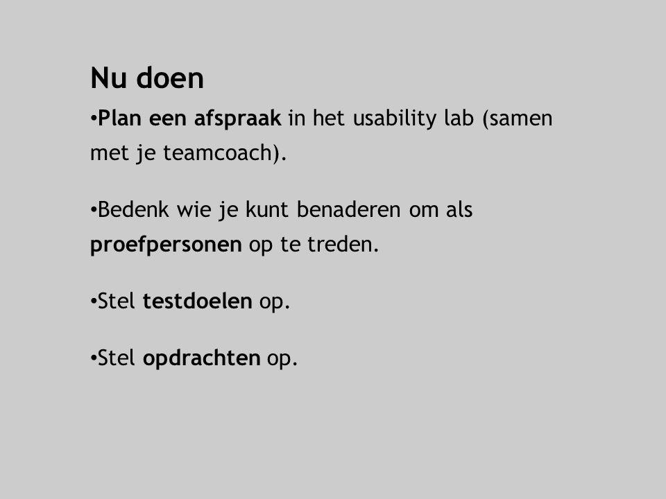 Nu doen Plan een afspraak in het usability lab (samen met je teamcoach). Bedenk wie je kunt benaderen om als proefpersonen op te treden. Stel testdoel