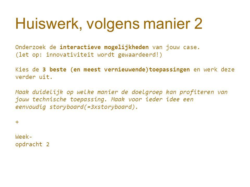 Huiswerk, volgens manier 2 Onderzoek de interactieve mogelijkheden van jouw case.