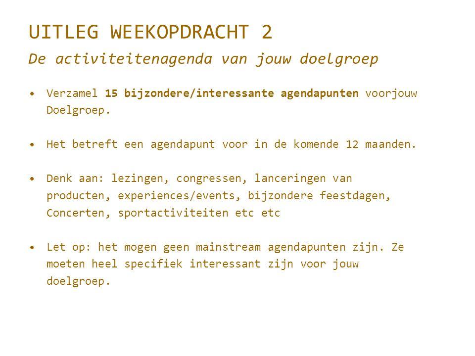 UITLEG WEEKOPDRACHT 2 De activiteitenagenda van jouw doelgroep Verzamel 15 bijzondere/interessante agendapunten voorjouw Doelgroep.