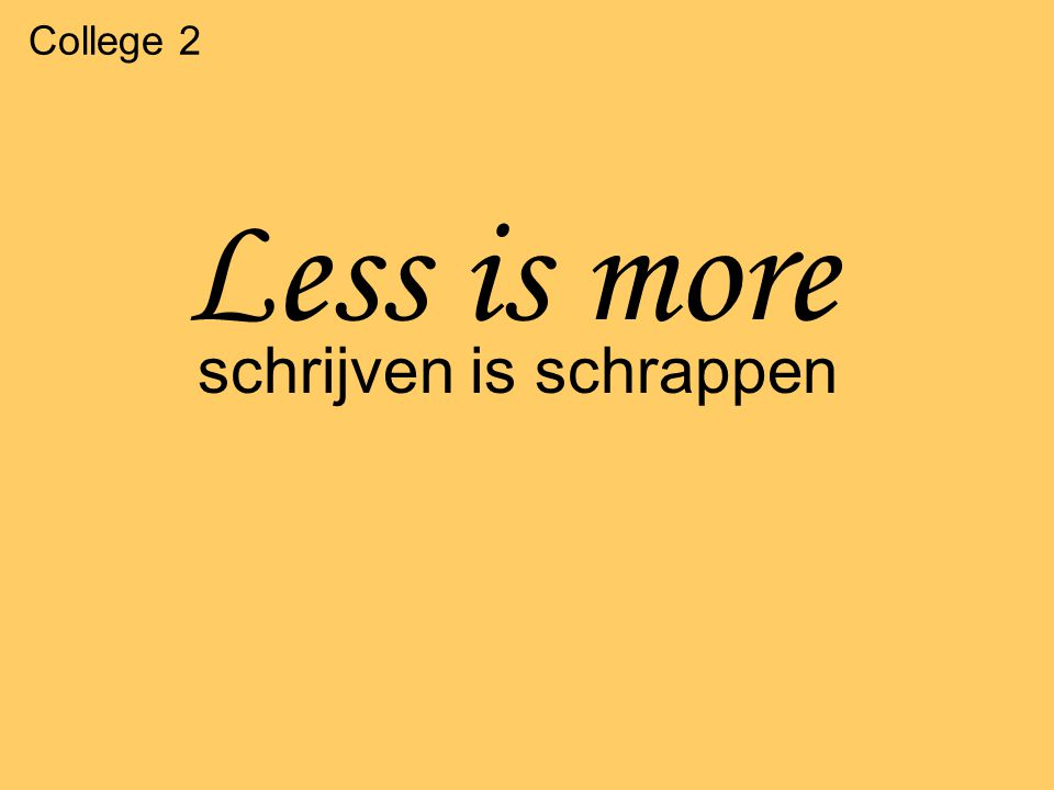 College 2 Less is more schrijven is schrappen