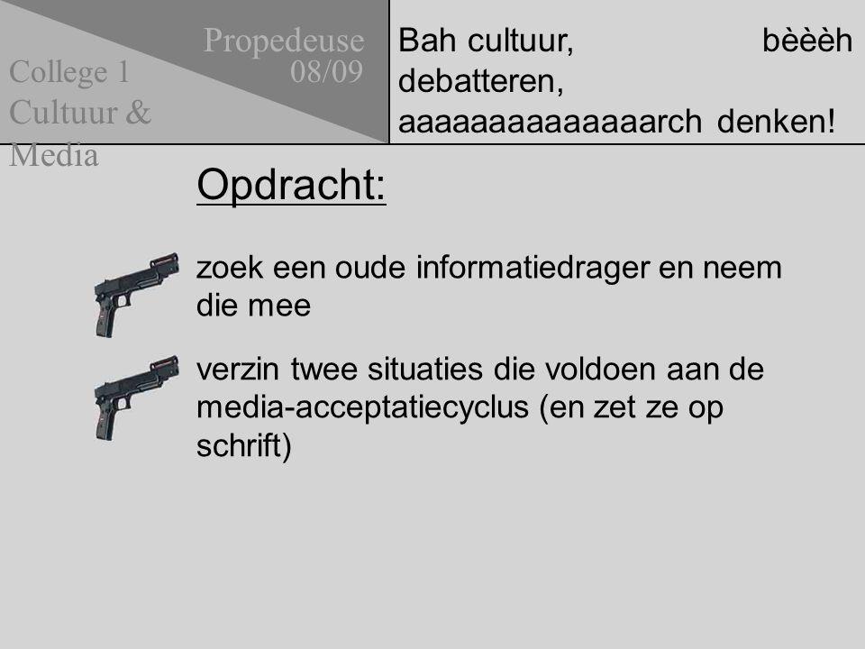 Bah cultuur, bèèèh debatteren, aaaaaaaaaaaaaarch denken! zoek een oude informatiedrager en neem die mee Propedeuse 08/09 Cultuur & Media College 1 ver