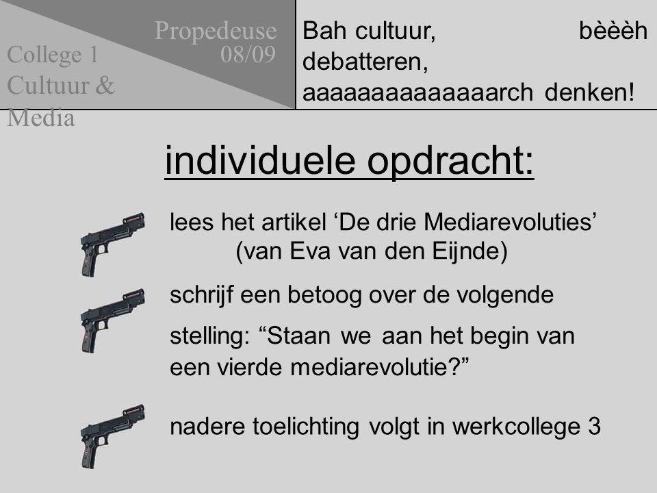 Bah cultuur, bèèèh debatteren, aaaaaaaaaaaaaarch denken! individuele opdracht: Propedeuse 08/09 Cultuur & Media College 1 lees het artikel 'De drie Me
