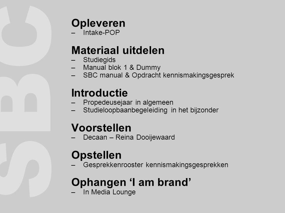 Opleveren –Intake-POP Materiaal uitdelen –Studiegids –Manual blok 1 & Dummy –SBC manual & Opdracht kennismakingsgesprek Introductie –Propedeusejaar in