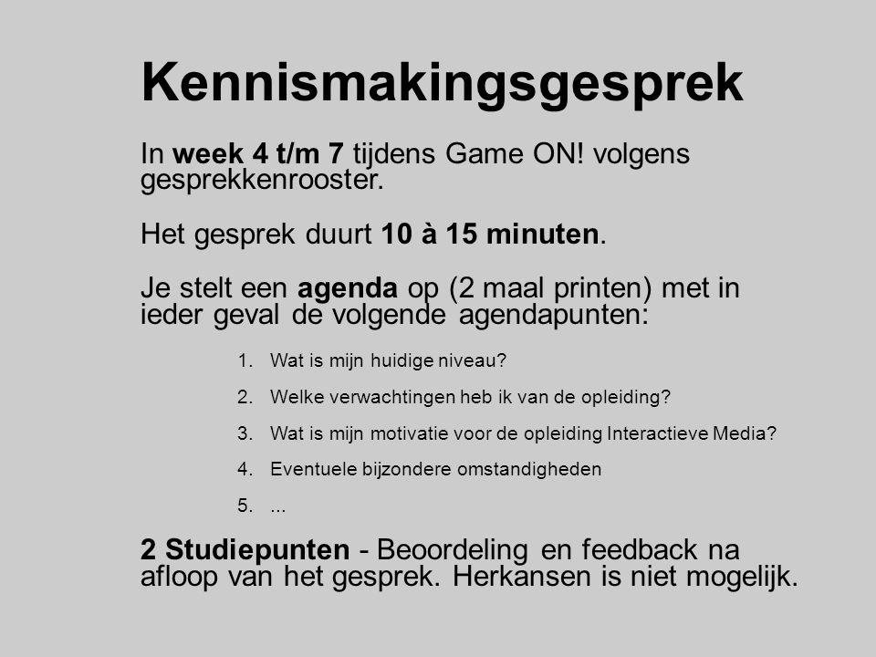 Kennismakingsgesprek In week 4 t/m 7 tijdens Game ON! volgens gesprekkenrooster. Het gesprek duurt 10 à 15 minuten. Je stelt een agenda op (2 maal pri