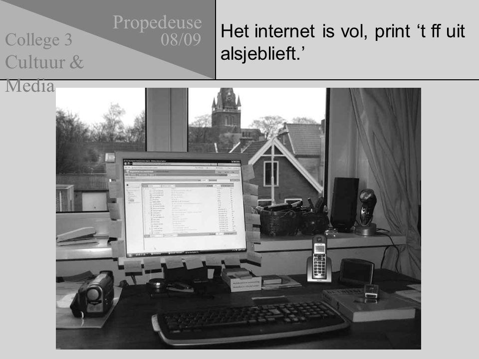 Het internet is vol, print 't ff uit alsjeblieft.' Propedeuse 08/09 Cultuur & Media College 3