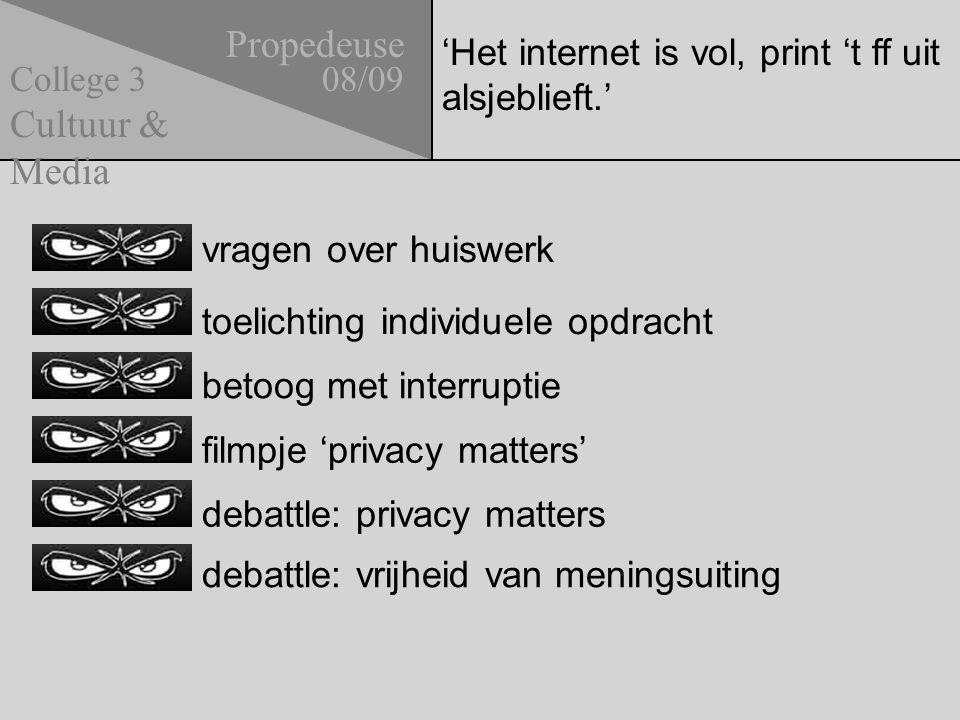 'Het internet is vol, print 't ff uit alsjeblieft.' Propedeuse 08/09 Cultuur & Media College 3 vragen over huiswerk betoog met interruptie filmpje 'pr