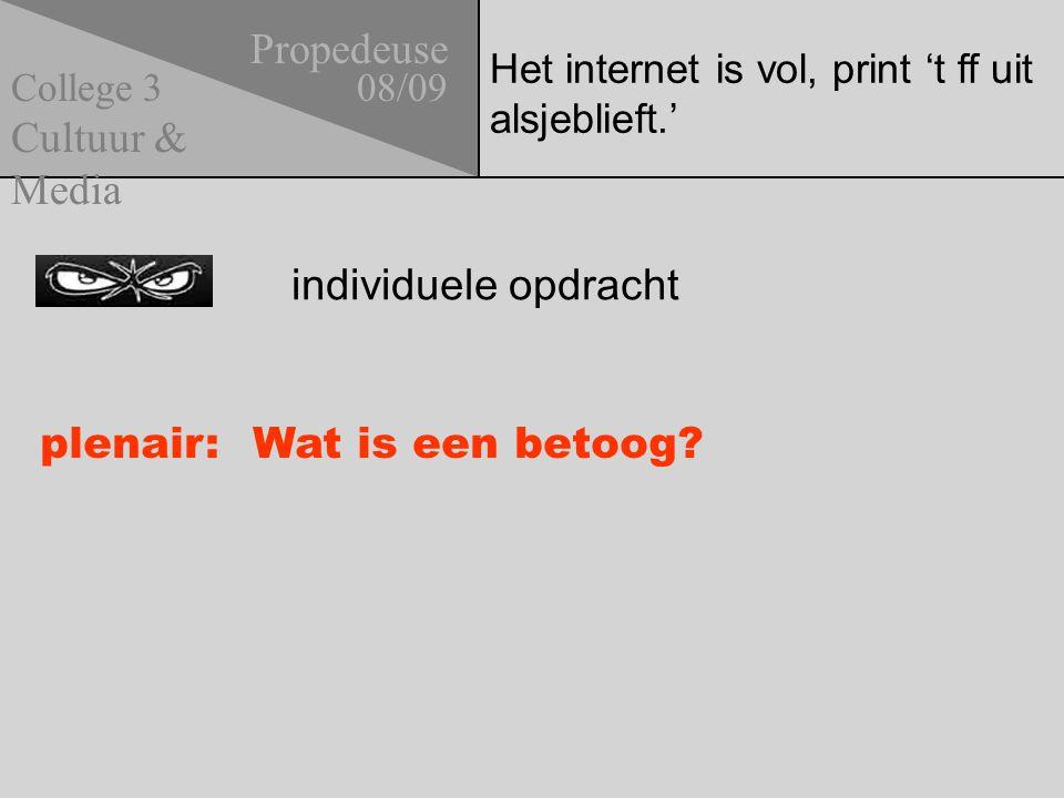 Het internet is vol, print 't ff uit alsjeblieft.' Propedeuse 08/09 Cultuur & Media College 3 individuele opdracht plenair: Wat is een betoog?