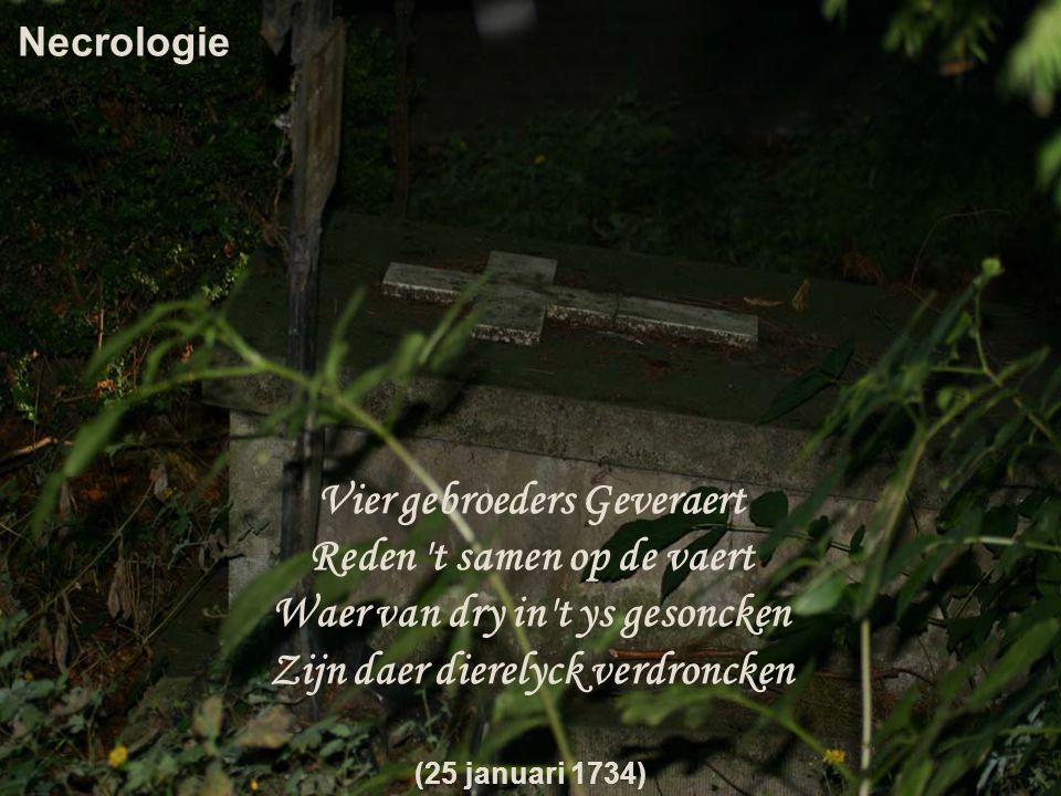 Vier gebroeders Geveraert Reden 't samen op de vaert Waer van dry in't ys gesoncken Zijn daer dierelyck verdroncken (25 januari 1734) Necrologie