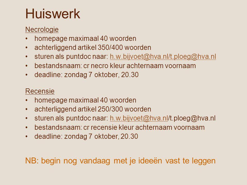 Huiswerk Necrologie homepage maximaal 40 woorden achterliggend artikel 350/400 woorden sturen als puntdoc naar: h.w.bijvoet@hva.nl/t.ploeg@hva.nlh.w.b