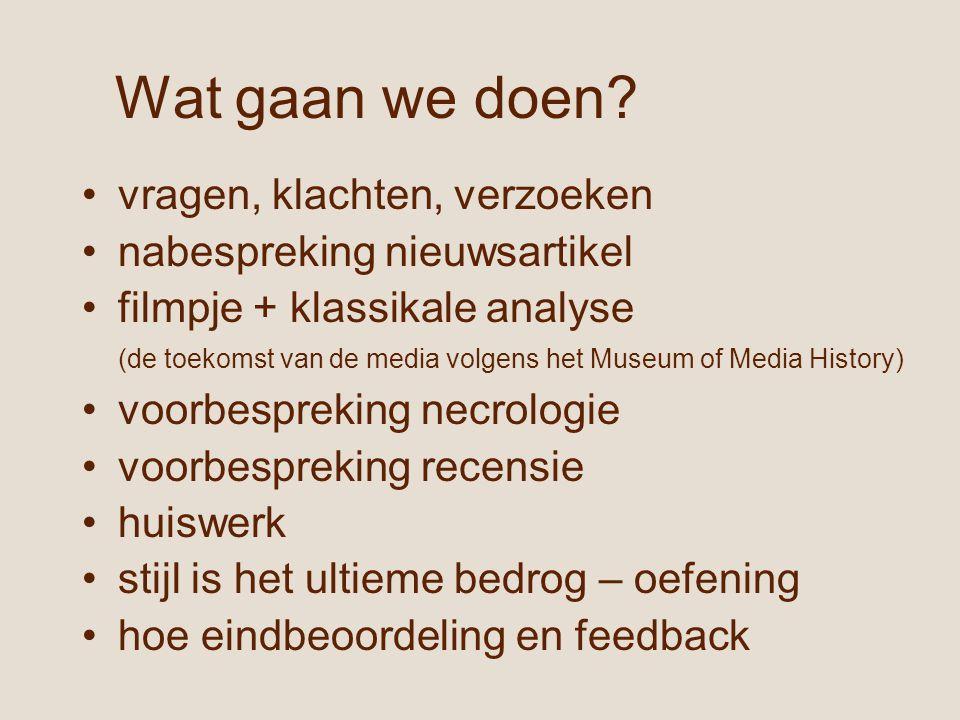 Wat gaan we doen? vragen, klachten, verzoeken nabespreking nieuwsartikel filmpje + klassikale analyse (de toekomst van de media volgens het Museum of