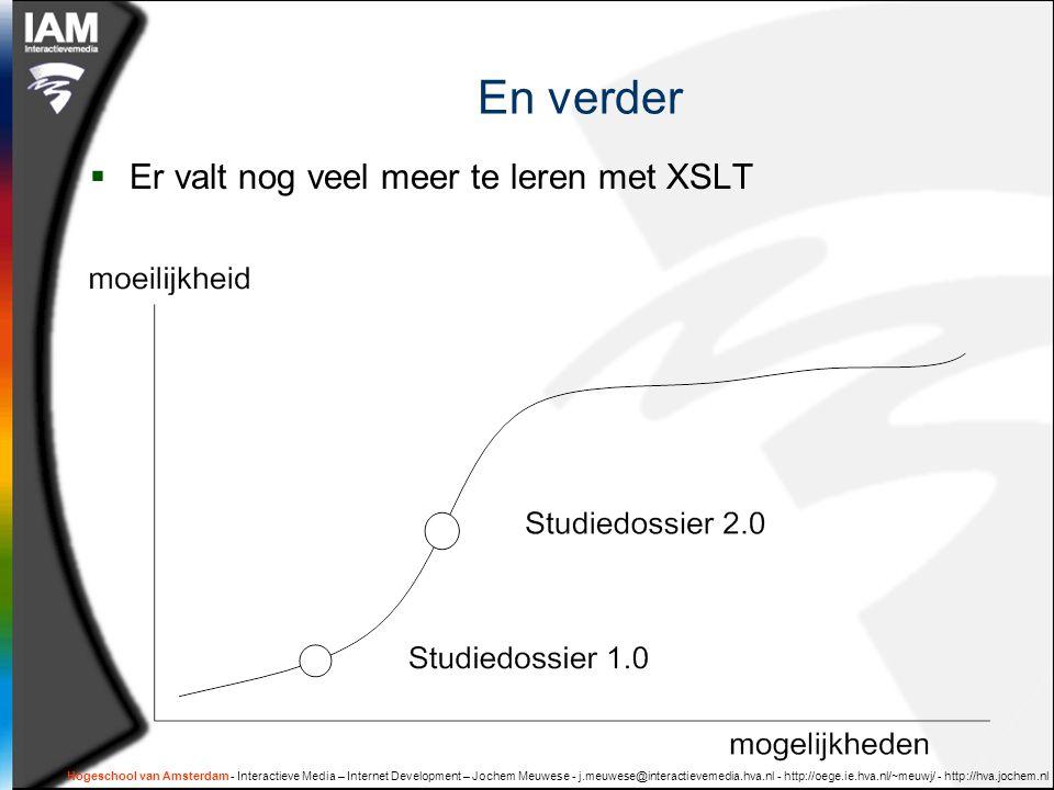 Hogeschool van Amsterdam - Interactieve Media – Internet Development – Jochem Meuwese - j.meuwese@interactievemedia.hva.nl - http://oege.ie.hva.nl/~meuwj/ - http://hva.jochem.nl En verder  Er valt nog veel meer te leren met XSLT