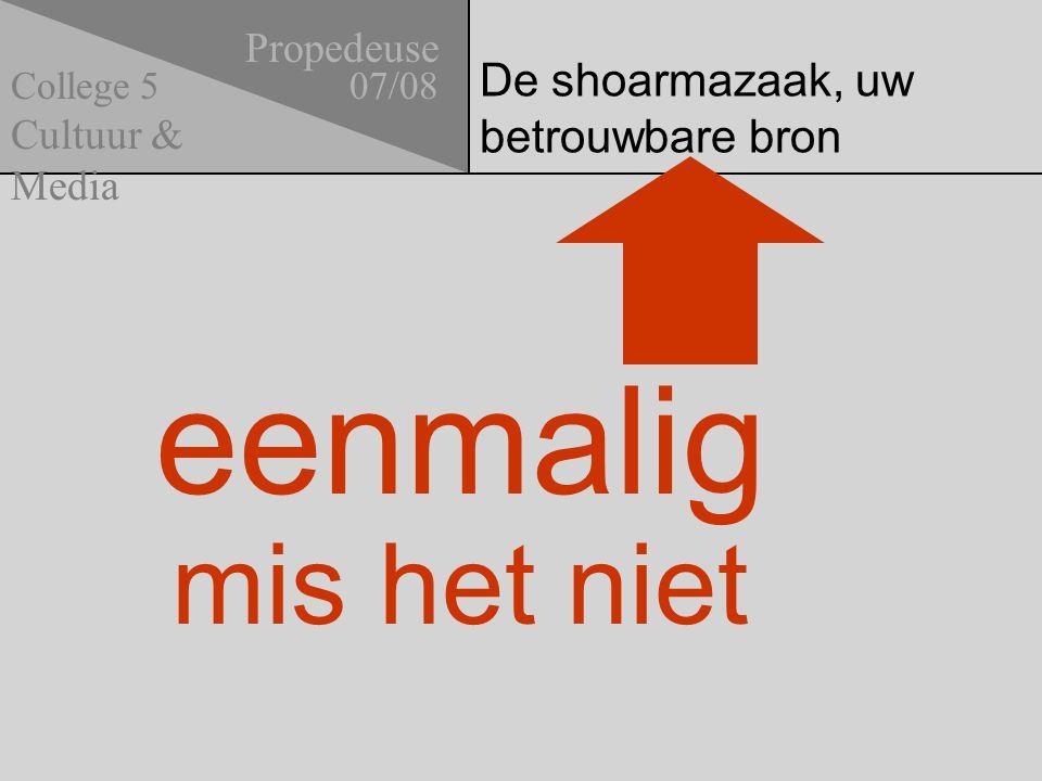De shoarmazaak, uw betrouwbare bron Propedeuse 07/08 Cultuur & Media College 5 eenmalig mis het niet