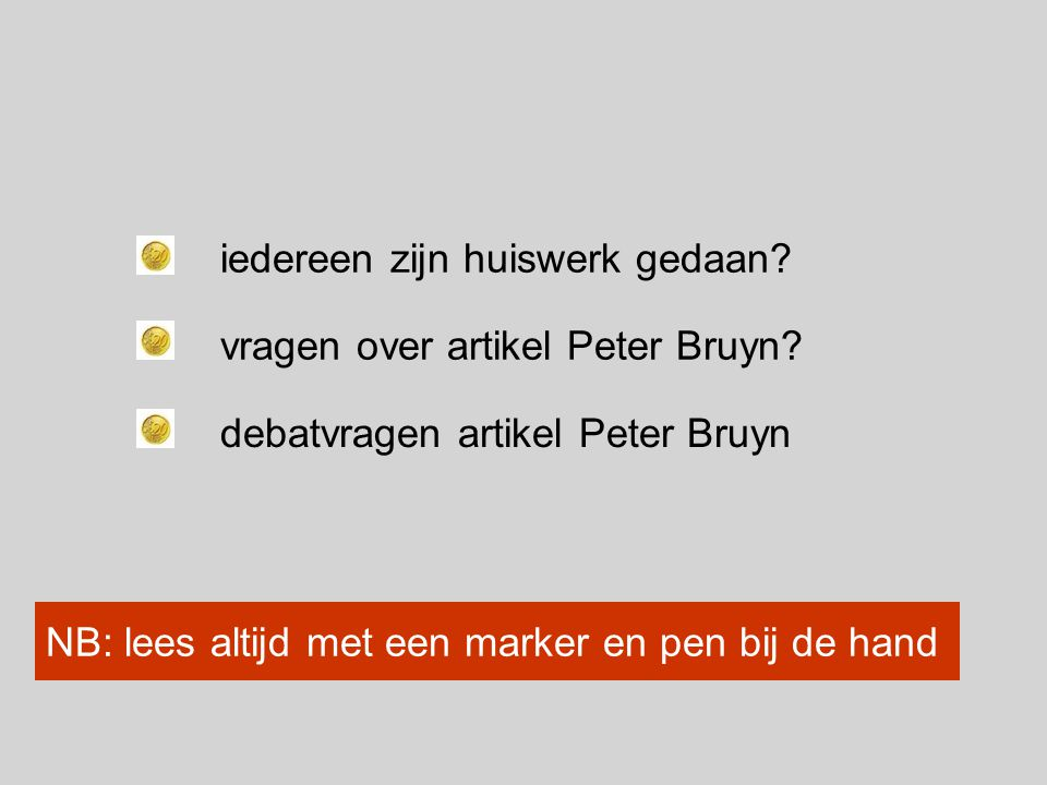 iedereen zijn huiswerk gedaan. vragen over artikel Peter Bruyn.
